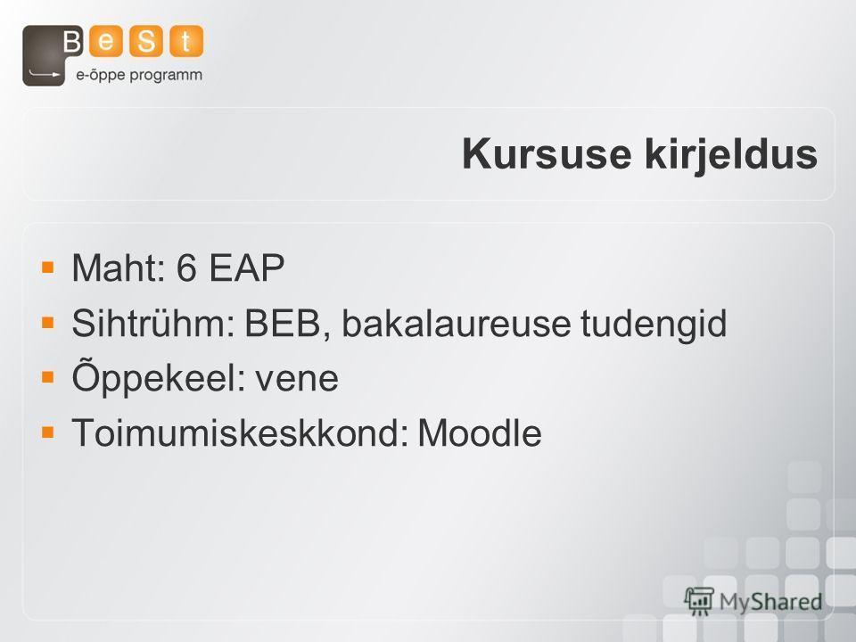 Maht: 6 EAP Sihtrühm: BEB, bakalaureuse tudengid Õppekeel: vene Toimumiskeskkond: Moodle Kursuse kirjeldus