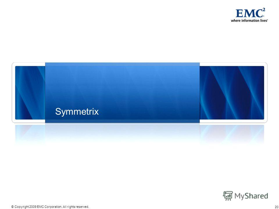 20 © Copyright 2009 EMC Corporation. All rights reserved. Symmetrix