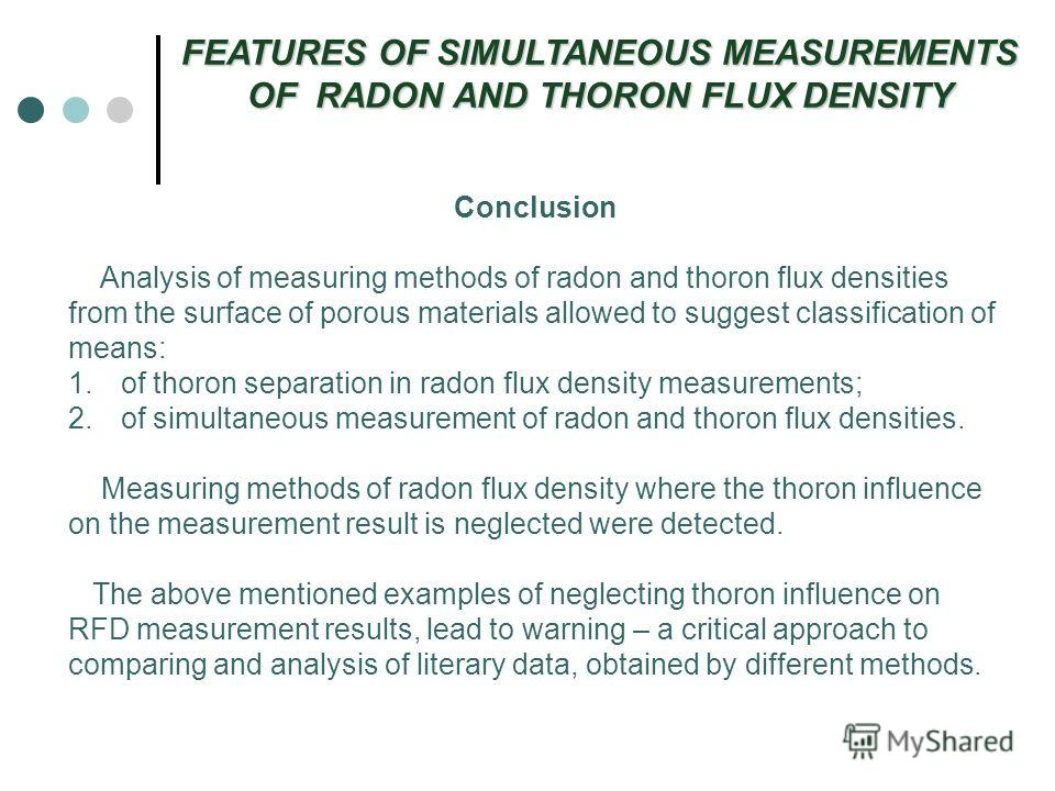 Conclusion Analysis of measuring methods of radon and thoron flux densities from the surface of porous materials allowed to suggest classification of means: 1.of thoron separation in radon flux density measurements; 2.of simultaneous measurement of r
