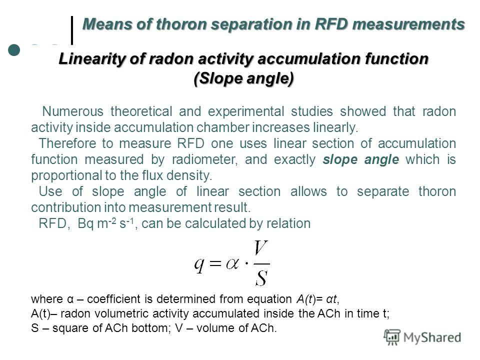 Linearity of radon activity accumulation function (Slope angle) Numerous theoretical and experimental studies showed that radon activity inside accumulation chamber increases linearly. Therefore to measure RFD one uses linear section of accumulation