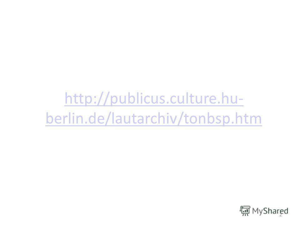 http://publicus.culture.hu- berlin.de/lautarchiv/tonbsp.htm 2