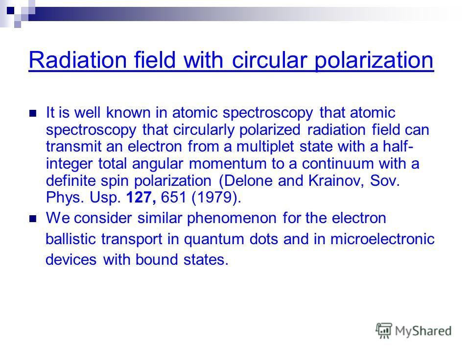 Radiation field with circular polarization It is well known in atomic spectroscopy that atomic spectroscopy that circularly polarized radiation field can transmit an electron from a multiplet state with a half- integer total angular momentum to a con