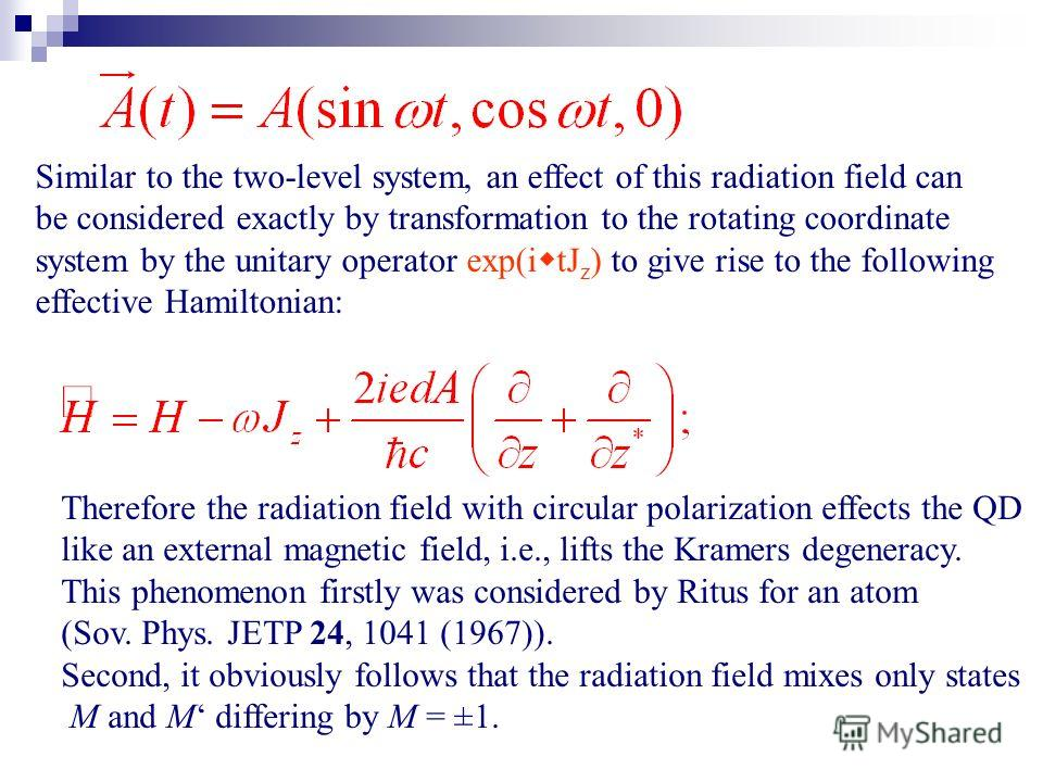 Similar to the two-level system, an effect of this radiation field can be considered exactly by transformation to the rotating coordinate system by the unitary operator exp(i w tJ z ) to give rise to the following effective Hamiltonian: Therefore the