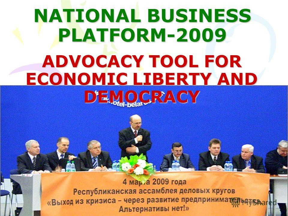 NATIONAL BUSINESS PLATFORM-2009 ADVOCACY TOOL FOR ECONOMIC LIBERTY AND DEMOCRACY