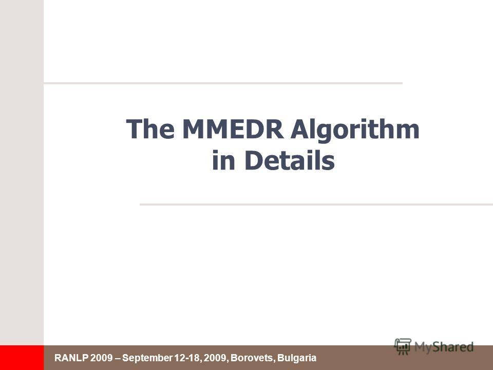 RANLP 2009 – September 12-18, 2009, Borovets, Bulgaria The MMEDR Algorithm in Details