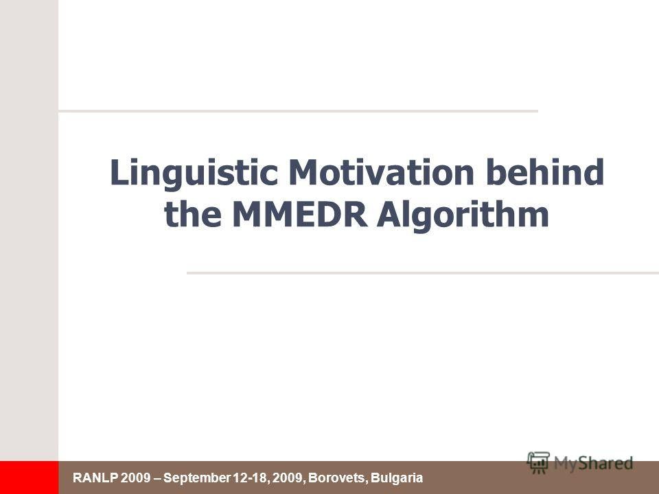 RANLP 2009 – September 12-18, 2009, Borovets, Bulgaria Linguistic Motivation behind the MMEDR Algorithm