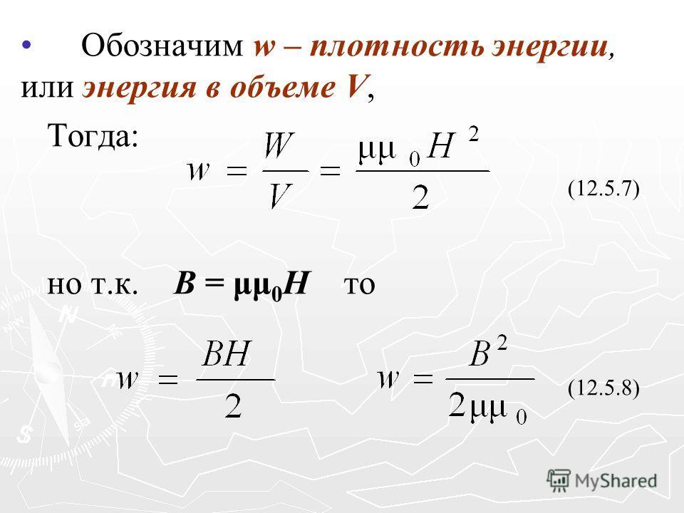 Обозначим w – плотность энергии, или энергия в объеме V, Тогда: (12.5.7) но т.к. B = μμ 0 H то (12.5.8)