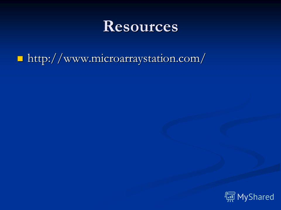 Resources http://www.microarraystation.com/ http://www.microarraystation.com/