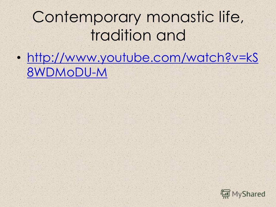 Contemporary monastic life, tradition and http://www.youtube.com/watch?v=kS 8WDMoDU-M http://www.youtube.com/watch?v=kS 8WDMoDU-M