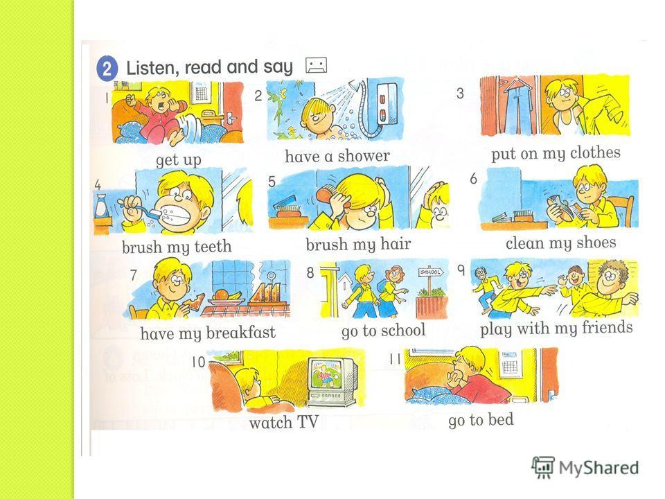 breakfastbrekf ə st завтрак brush br ʌʃ чистить, причесывать cleankli:n протирать, очищать get up get ʌ p вставать shower ʃaʋəʃaʋə душ