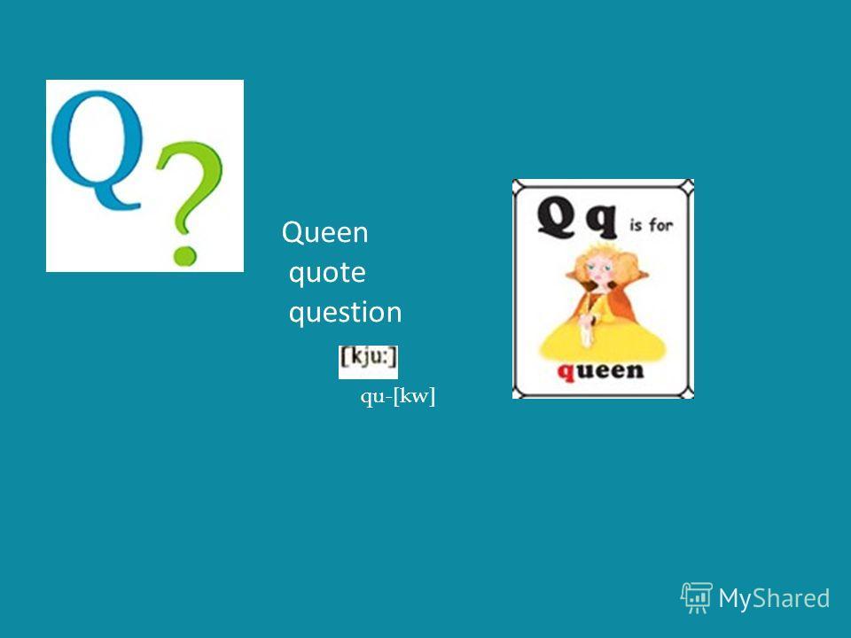 Queen quote question qu-[kw]