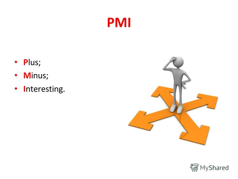 PMI Plus; Minus; Interesting.