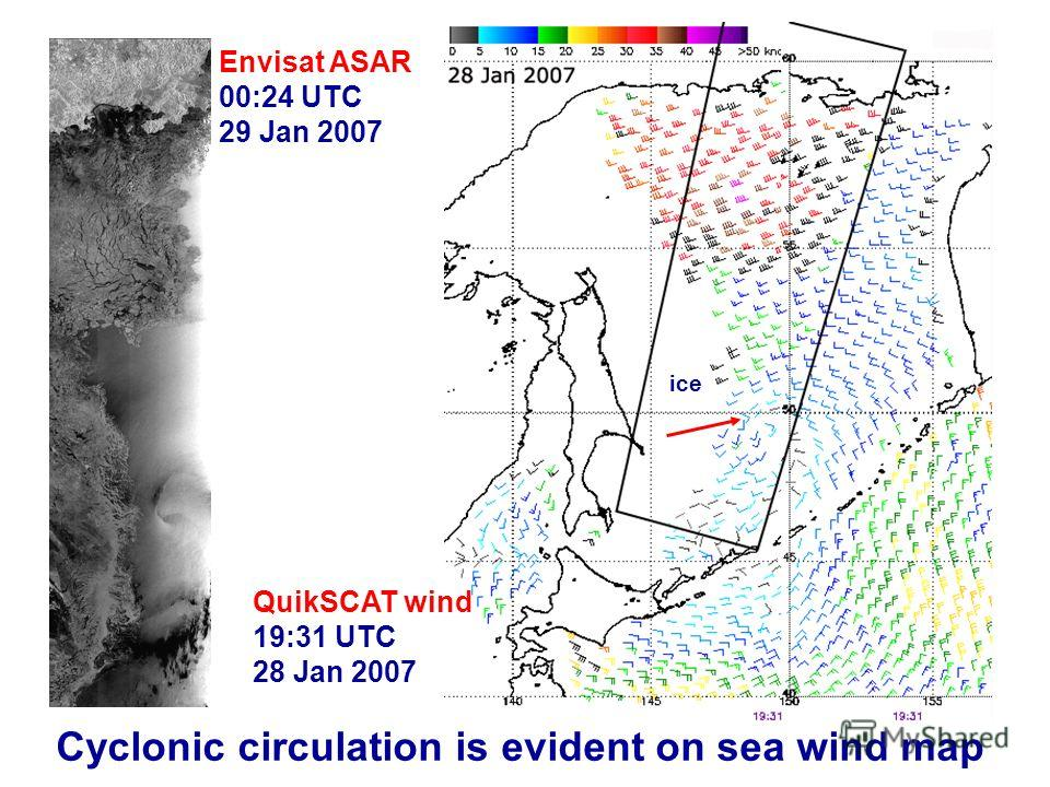 Envisat ASAR 00:24 UTC 29 Jan 2007 QuikSCAT wind 19:31 UTC 28 Jan 2007 ice Cyclonic circulation is evident on sea wind map