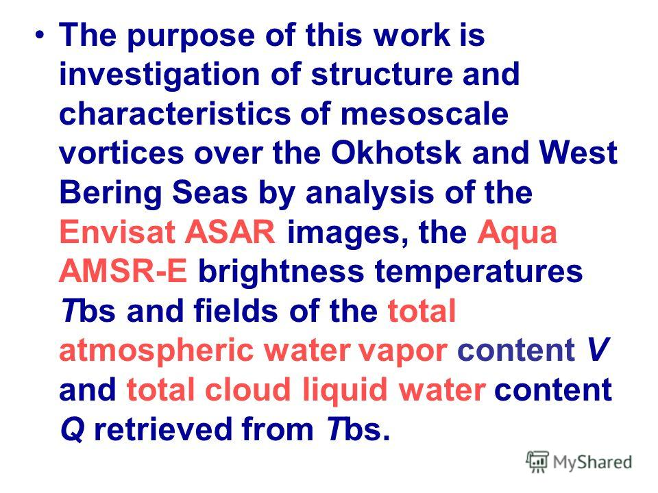 The purpose of this work is investigation of structure and characteristics of mesoscale vortices over the Okhotsk and West Bering Seas by analysis of the Envisat ASAR images, the Aqua AMSR-E brightness temperatures Тbs and fields of the total atmosph