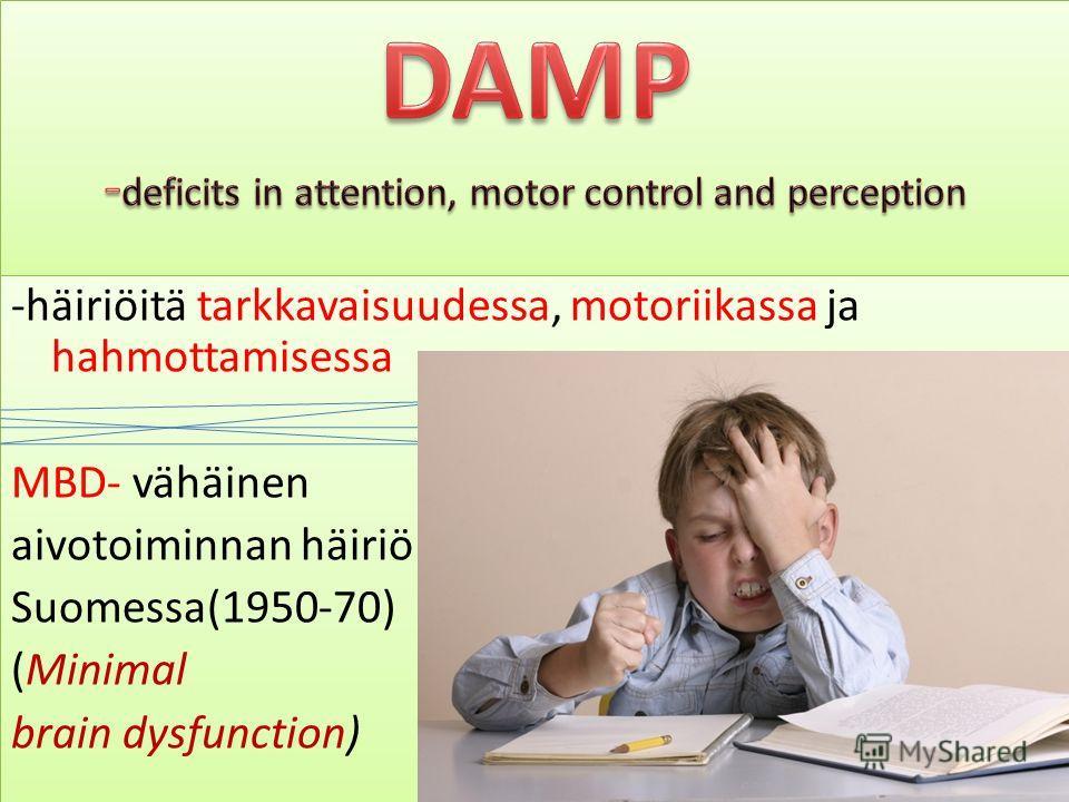 -häiriöitä tarkkavaisuudessa, motoriikassa ja hahmottamisessa MBD- vähäinen aivotoiminnan häiriö Suomessa(1950-70) (Minimal brain dysfunction) -häiriöitä tarkkavaisuudessa, motoriikassa ja hahmottamisessa MBD- vähäinen aivotoiminnan häiriö Suomessa(1
