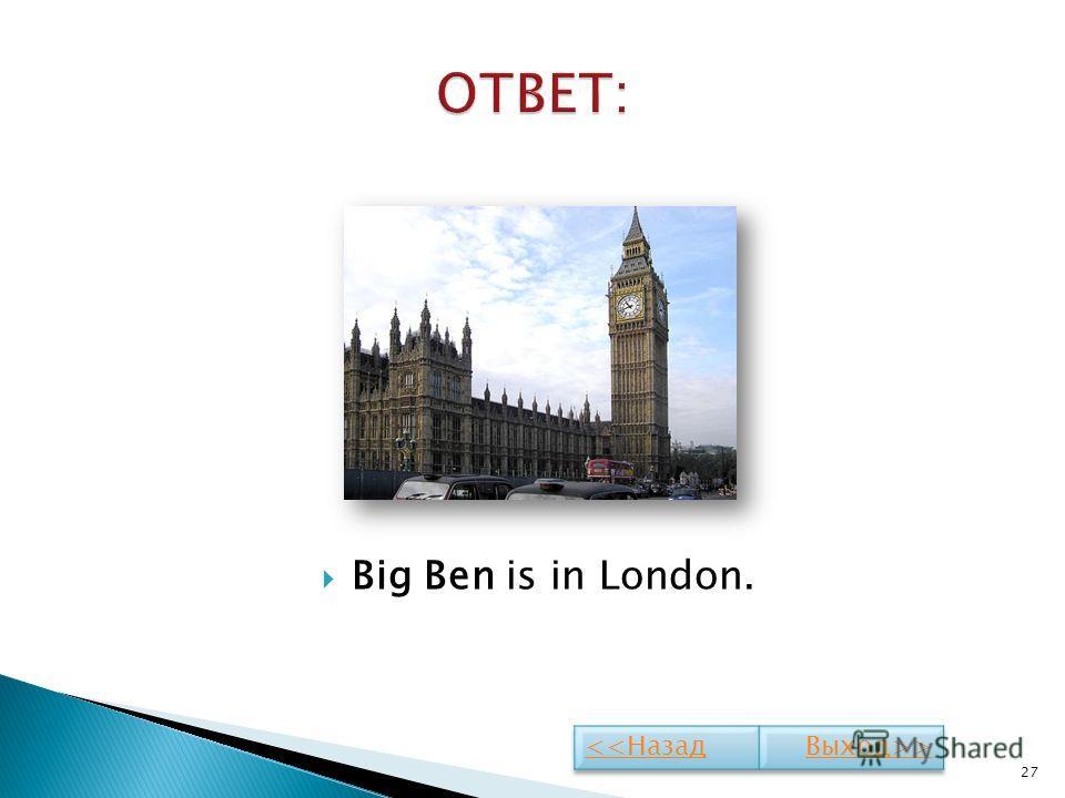 Big Ben is in London. 27