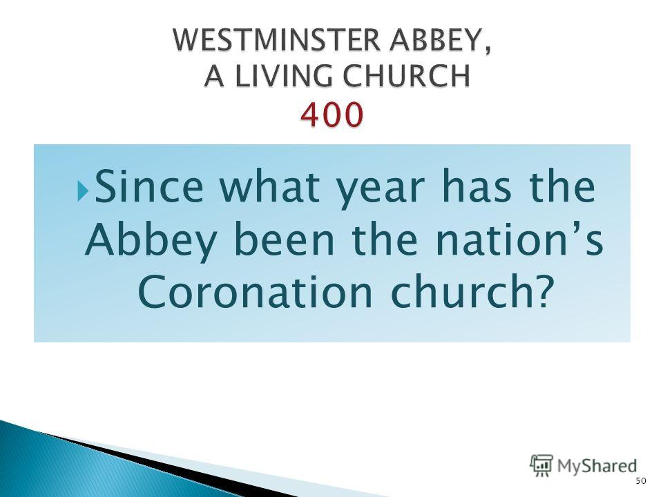 Since what year has the Abbey been the nations Coronation church? 50