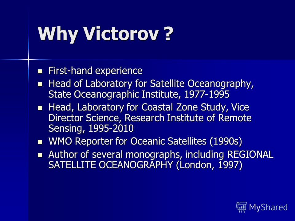 Why Victorov ? First-hand experience First-hand experience Head of Laboratory for Satellite Oceanography, State Oceanographic Institute, 1977-1995 Head of Laboratory for Satellite Oceanography, State Oceanographic Institute, 1977-1995 Head, Laborator