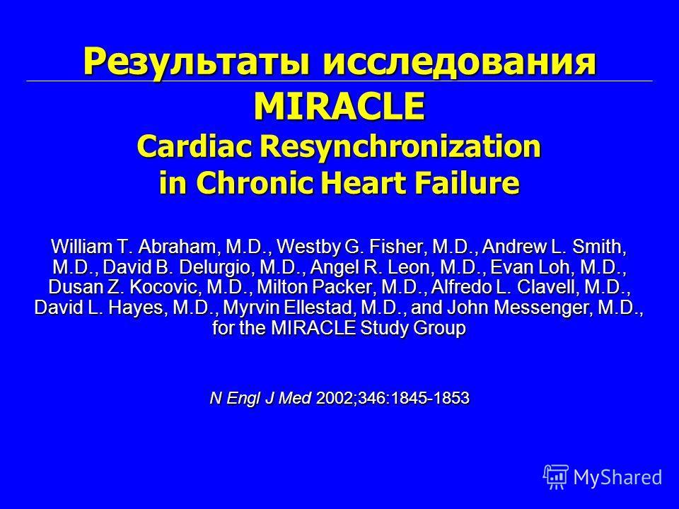 William T. Abraham, M.D., Westby G. Fisher, M.D., Andrew L. Smith, M.D., David B. Delurgio, M.D., Angel R. Leon, M.D., Evan Loh, M.D., Dusan Z. Kocovic, M.D., Milton Packer, M.D., Alfredo L. Clavell, M.D., David L. Hayes, M.D., Myrvin Ellestad, M.D.,