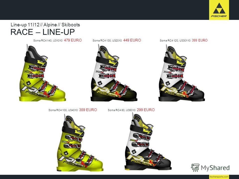 RACE – LINE-UP Line-up 11I12 // Alpine // Skiboots Soma RC4 140, U31010 479 EURO Soma RC4 130, U32010 449 EURO Soma RC4 120, U330110 399 EURO Soma RC4 100, U34010 359 EURO Soma RC4 80, U35010 299 EURO