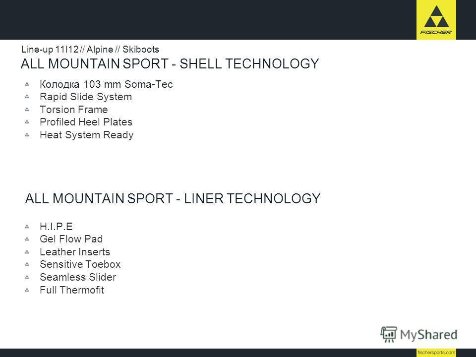 Колодка 103 mm Soma-Tec Rapid Slide System Torsion Frame Profiled Heel Plates Heat System Ready Line-up 11I12 // Alpine // Skiboots ALL MOUNTAIN SPORT - SHELL TECHNOLOGY ALL MOUNTAIN SPORT - LINER TECHNOLOGY H.I.P.E Gel Flow Pad Leather Inserts Sensi