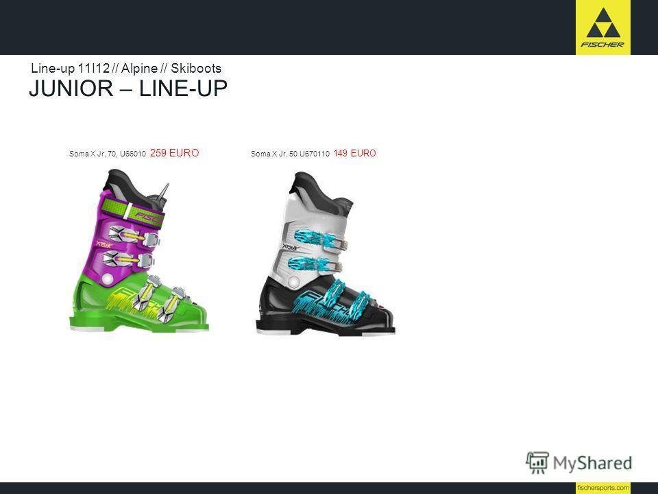 JUNIOR – LINE-UP Line-up 11I12 // Alpine // Skiboots Soma X Jr. 70, U66010 259 EURO Soma X Jr. 50 U670110 149 EURO