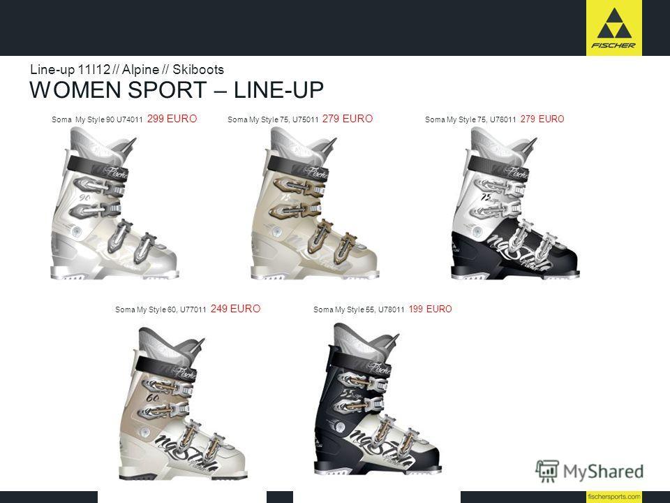 WOMEN SPORT – LINE-UP Line-up 11I12 // Alpine // Skiboots Soma My Style 90 U74011 299 EURO Soma My Style 75, U75011 279 EURO Soma My Style 75, U76011 279 EURO Soma My Style 60, U77011 249 EURO Soma My Style 55, U78011 199 EURO
