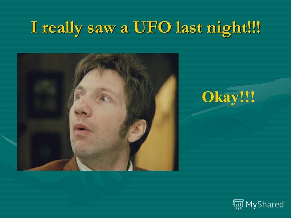 I really saw a UFO last night!!! Okay!!!