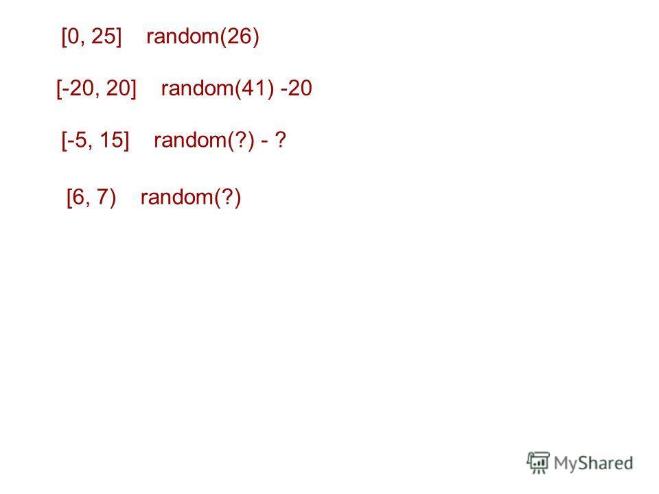 [0, 25] random(26) [-20, 20] random(41) -20 [-5, 15] random(?) - ? [6, 7) random(?)