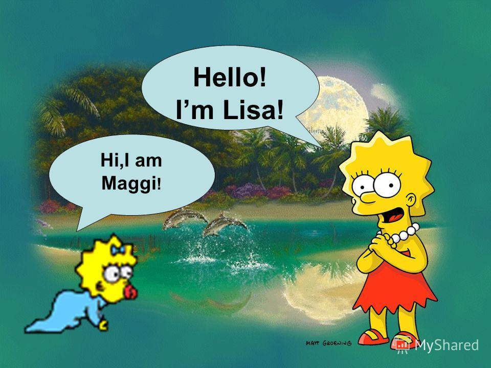 Hello! Im Lisa! Hi,I am Maggi !