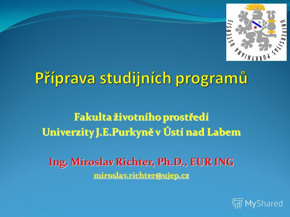 Fakulta životního prostředí Univerzity J.E.Purkyně v Ústí nad Labem Ing. Miroslav Richter, Ph.D., EUR ING miroslav.richter@ujep.cz