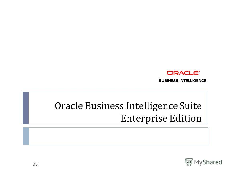 Oracle Business Intelligence Suite Enterprise Edition 33