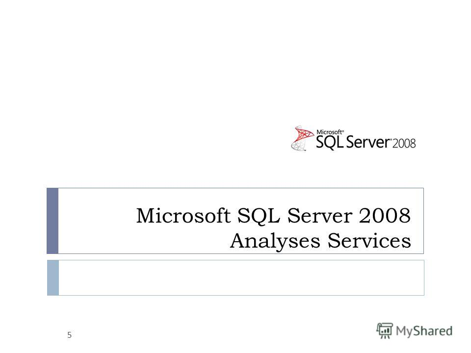 Microsoft SQL Server 2008 Analyses Services 5