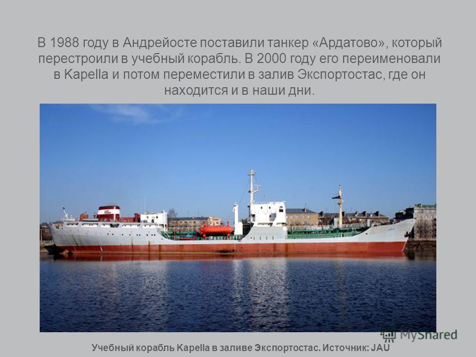 В 1988 году в Андрейосте поставили танкер «Ардатово», который перестроили в учебный корабль. В 2000 году его переименовали в Kapella и потом переместили в залив Экспортостас, где он находится и в наши дни. Учебный корабль Kapella в заливе Экспортоста