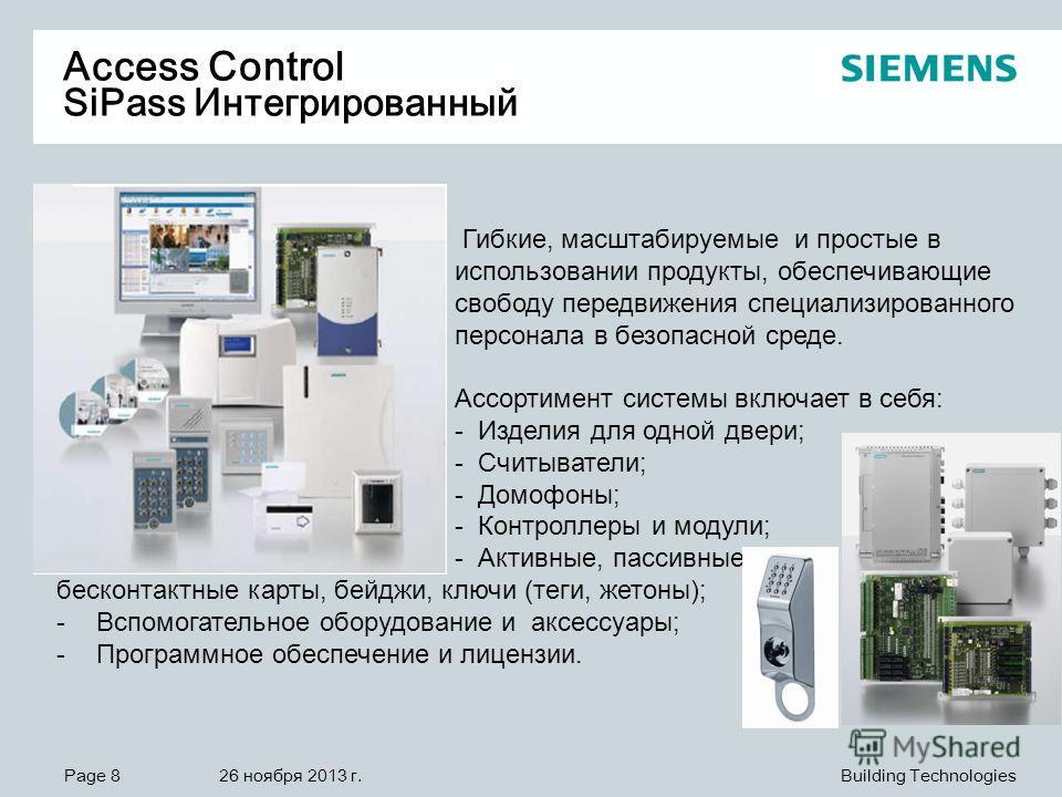 Page 8 26 ноября 2013 г. Building Technologies Access Control SiPass Интегрированный Гибкие, масштабируемые и простые в использовании продукты, обеспечивающие свободу передвижения специализированного персонала в безопасной среде. Ассортимент системы