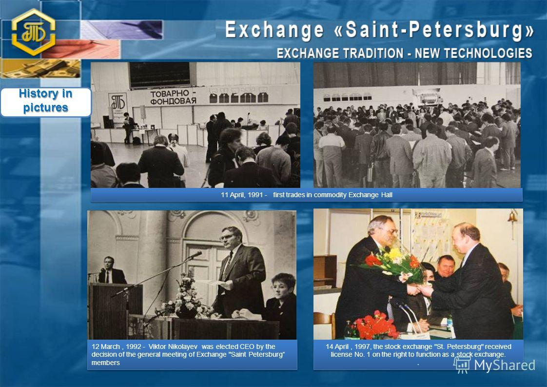 11 April, 1991 - first trades in commodity Exchange Hall 12 March, 1992 - Viktor Nikolayev was elected CEO by the decision of the general meeting of Exchange