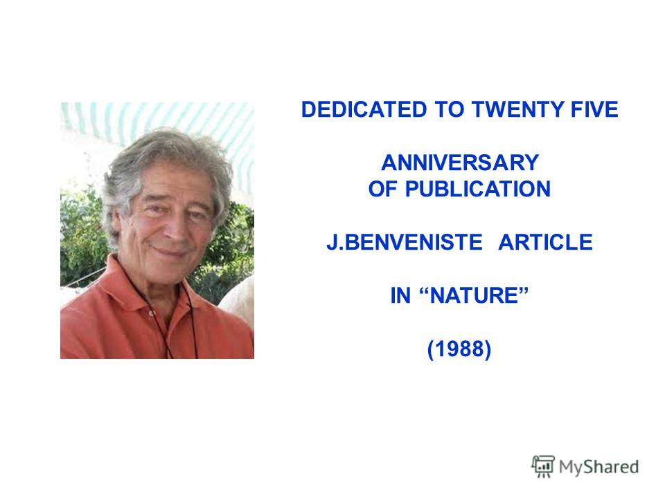 DEDICATED TO TWENTY FIVE ANNIVERSARY OF PUBLICATION J.BENVENISTE ARTICLE IN NATURE (1988)