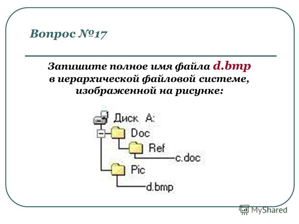 Запишите полное имя файла d.bmp в иерархической файловой системе, изображенной на рисунке: Вопрос 17