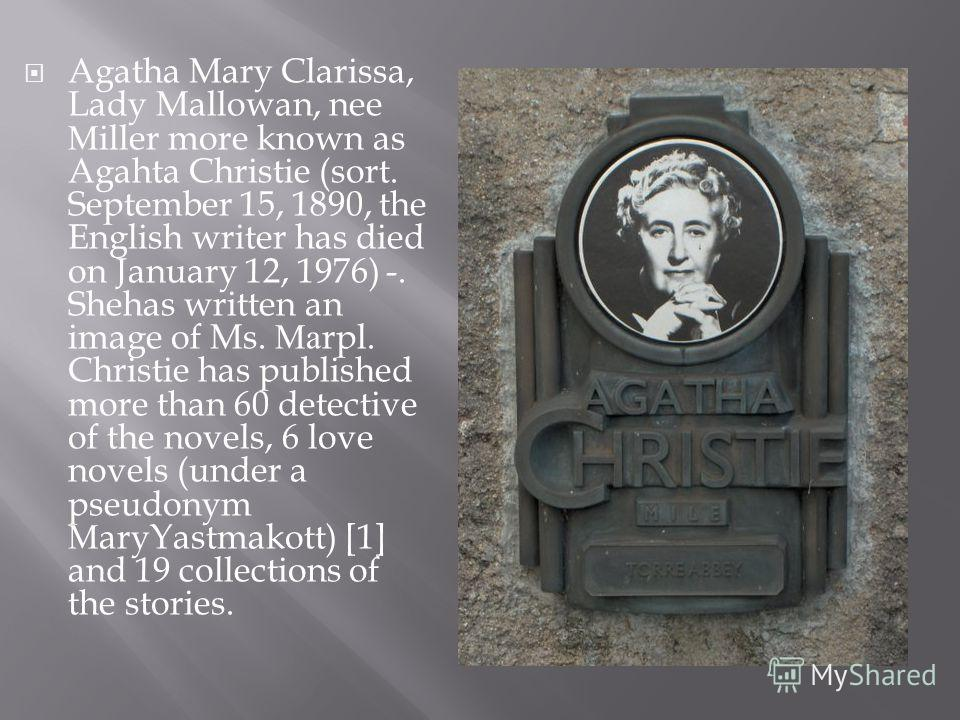 Agatha Mary Clarissa, Lady Mallowan, nee М iller more known as Agahta Christie (sort. September 15, 1890, the English writer has died on January 12, 1976) -. Shehas written an image of Ms. Ма rpl. Christie has published more than 60 detective of the