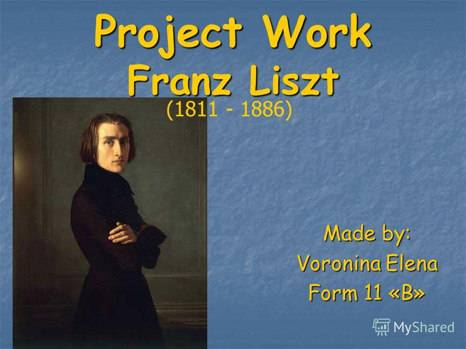 Project Work Franz Liszt Made by: Voronina Elena Form 11 «B» (1811 - 1886)