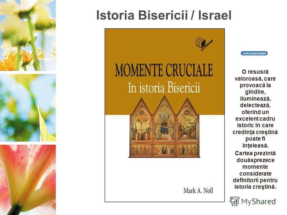 Istoria Bisericii / Israel O resusră valoroasă, care provoacă la gîndire, iluminează, delectează, oferind un excelent cadru istoric în care credinţa creştină poate fi înţeleasă. Cartea prezintă douăsprezece momente considerate definitorii pentru isto