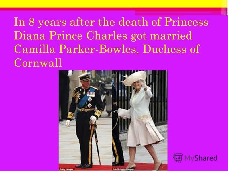 In 8 years after the death of Princess Diana Prince Charles got married Camilla Parker-Bowles, Duchess of Cornwall