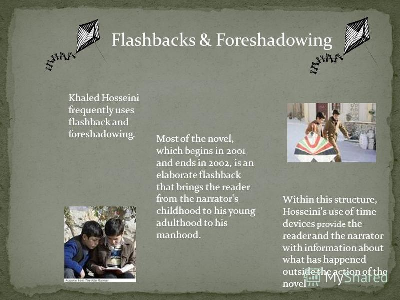 foreshadowing and flashbacks in the kite runner Kite runner kite runner quote analysis steps notes handout the novel begins with a flashbackwhat do you think is its purpose what do you learn about the narrator several things happen that are ironic or foreshadowing.
