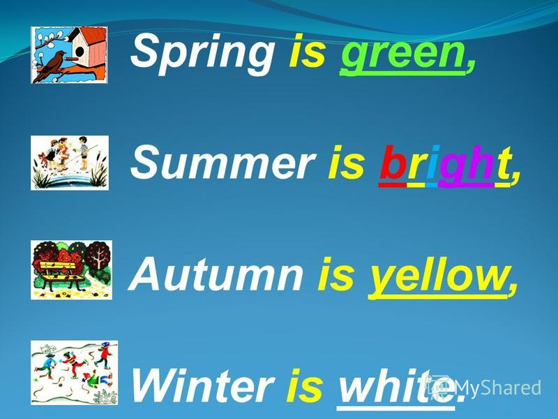 What is blue? The sky is blue. What is green? The grass is green. What is white? The snow is white.
