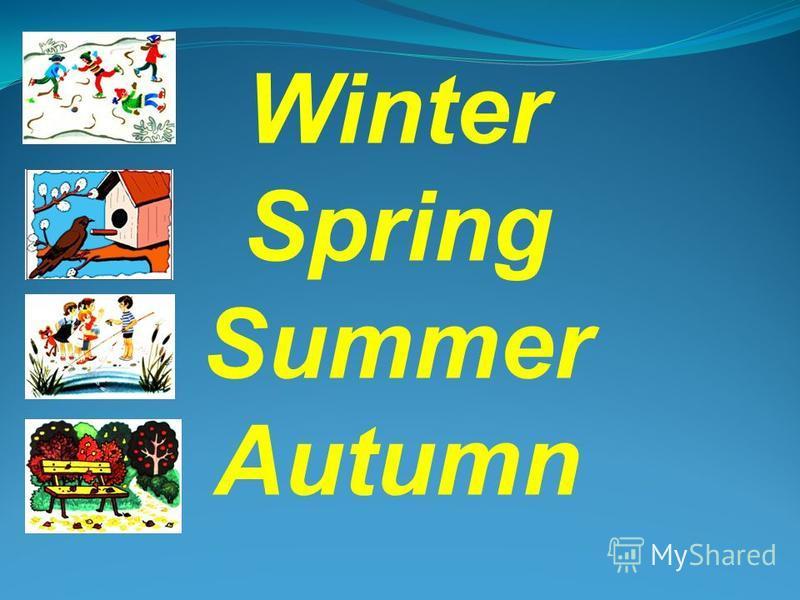 Seasons: Winter Spring Summer Autumn