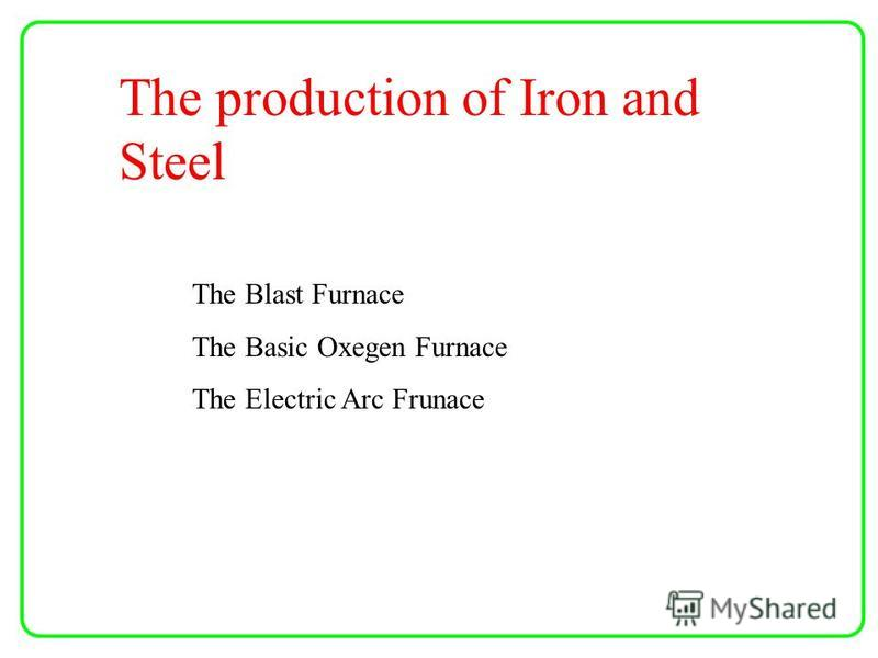 production of iron and steel essay Iron and steel is the key industry of the modern world  the smelting of iron in  blast furnaces, making of steel and production of some finished.