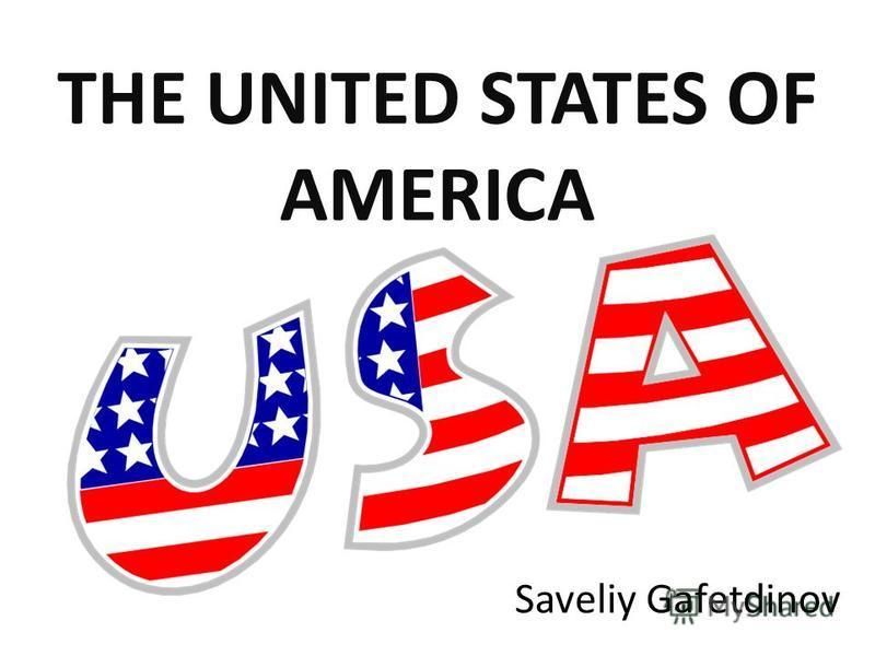 THE UNITED STATES OF AMERICA Saveliy Gafetdinov