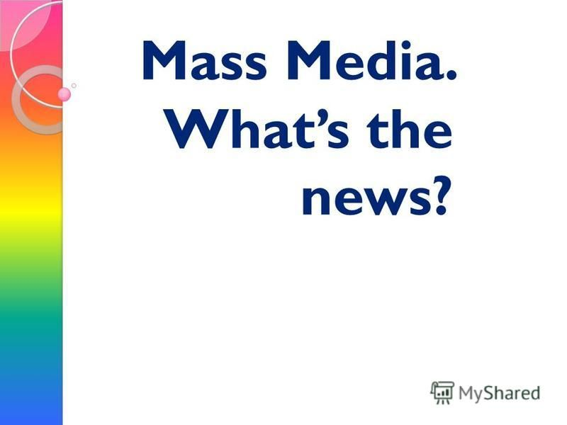 Mass Media. Whats the news?