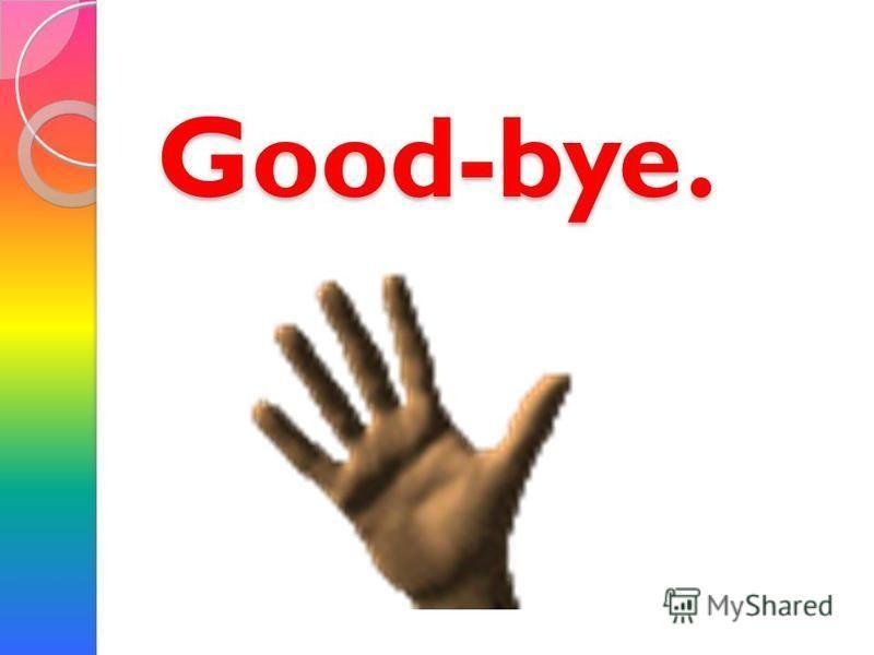 Good-bye.