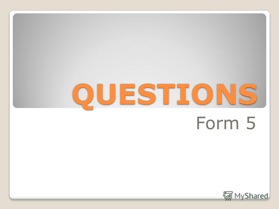QUESTIONS Form 5
